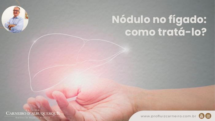 Nódulo no fígado: como tratá-lo?   Por Prof Luiz Carneiro CRM 22761   Diretor do serviço de transplante e cirurgia do fígado do hospital das clínicas da faculdade de medicina da USP.