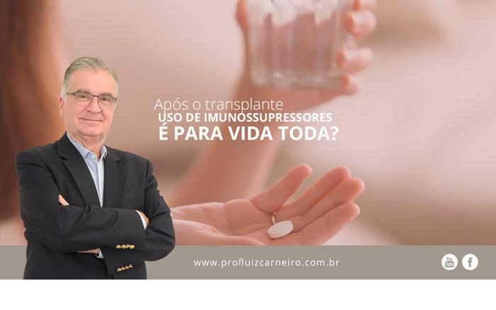 Após o transplante de fígado, o uso de imunossupressores é para vida toda? | Por Prof Luiz Carneiro CRM 22761 | Diretor do serviço de transplante e cirurgia do fígado do hospital das clínicas da faculdade de medicina da USP.