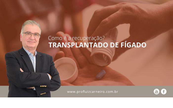 Como é a recuperação de um transplantado de fígado? | Por Prof Luiz Carneiro CRM 22761 | Diretor do serviço de transplante e cirurgia do fígado do hospital das clínicas da faculdade de medicina da USP.