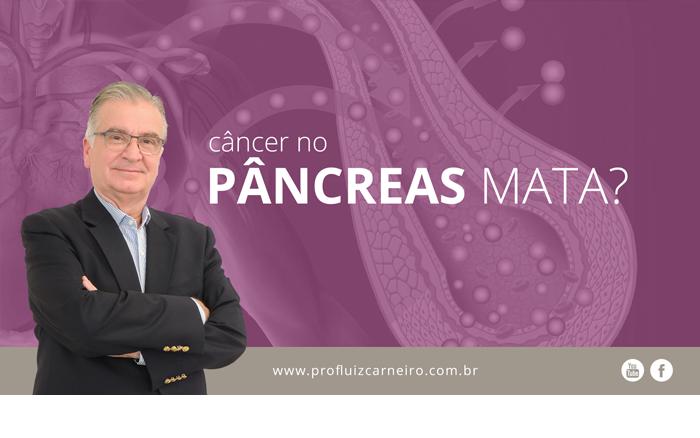 Câncer no pâncreas mata? - Por Prof. Dr. Luiz Carneiro