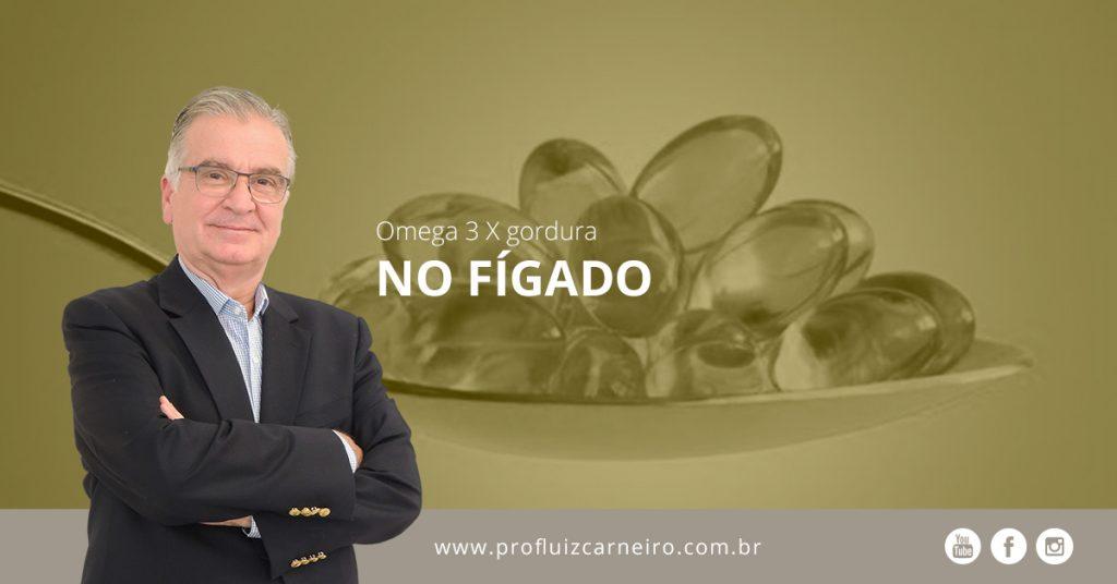 Qual a função do Omega 3 na redução da gordura no fígado? | Por Prof Luiz Carneiro CRM 22761 | Diretor do serviço de transplante e cirurgia do fígado do hospital das clínicas da faculdade de medicina da USP.