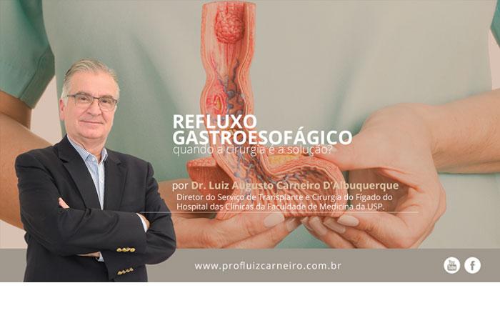 Refluxo Gastroesofágico: quando a cirurgia é a solução? | Por Prof Luiz Carneiro CRM 22761 | Diretor do serviço de transplante e cirurgia do fígado do hospital das clínicas da faculdade de medicina da USP.