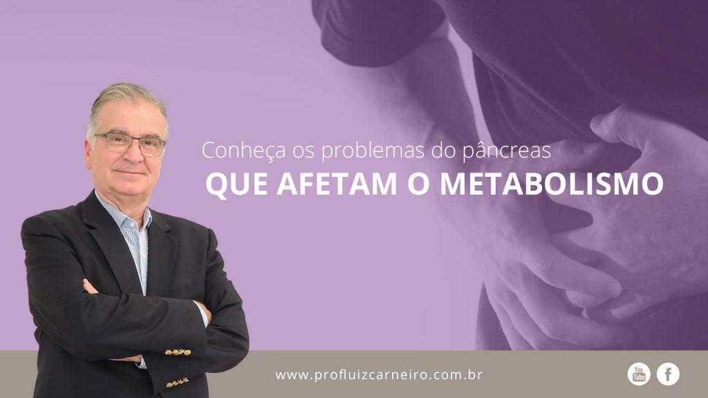 Conheça os problemas do pâncreas que afetam o metabolismo   Por Prof Luiz Carneiro CRM 22761   Diretor do serviço de transplante e cirurgia do fígado do hospital das clínicas da faculdade de medicina da USP.