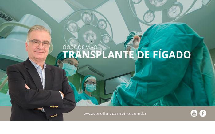 Transplante de fígado com doador vivo | Por Prof Luiz Carneiro CRM 22761 | Diretor do serviço de transplante e cirurgia do fígado do hospital das clínicas da faculdade de medicina da USP.